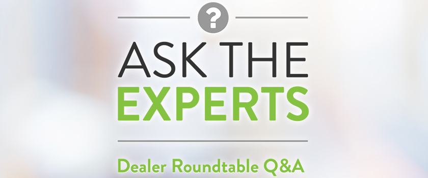 Ask the Experts Dealer Roundtable Q&A