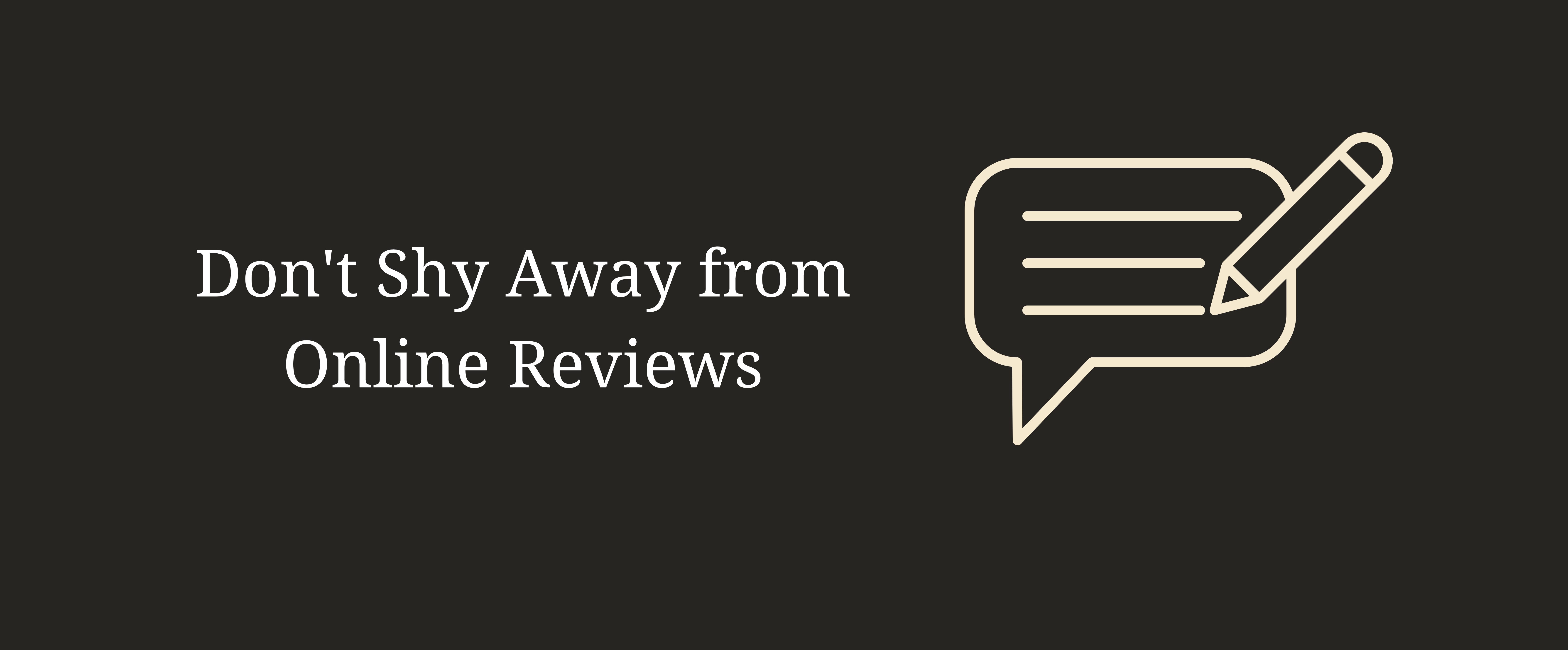Don't Shy Away from Online Reviews